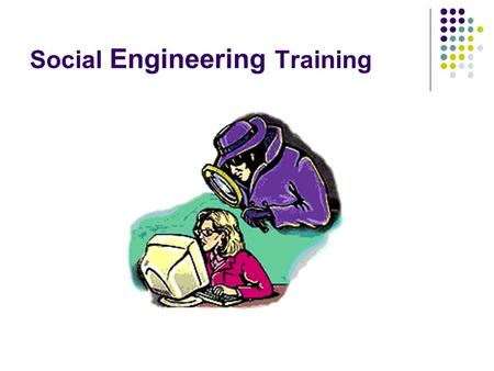 Social Engineering Training. Why Social Engineering Training? The Department of Energy (DOE) authorized the Red Team to perform vulnerability assessments.