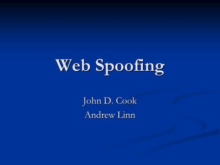Web Spoofing John D. Cook Andrew Linn. Web huh? Spoof: A hoax, trick, or deception Spoof: A hoax, trick, or deception Discussed among academics in the.