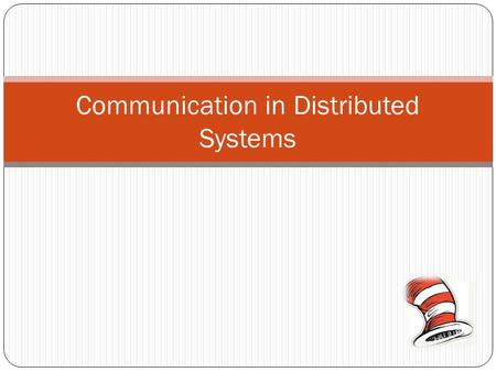 Communication in Distributed Systems. Communication in Distributed Systems based on low level message passing offered by underlying network Three popular.