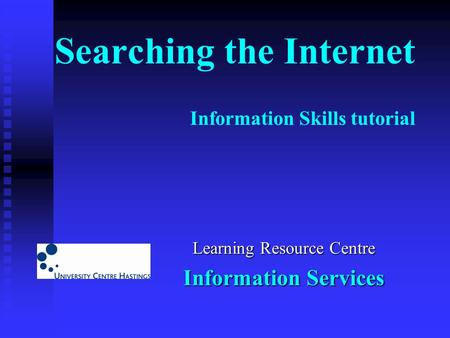 Searching the Internet Information Skills tutorial Learning Resource Centre Information Services.