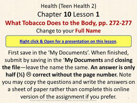 Health (Teen Health 2) Chapter 10 Lesson 1 What Tobacco Does to the Body, pp. 272-277 Change to your Full Name First save in the 'My Documents'. When finished,