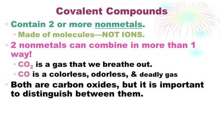 Covalent Compounds Contain 2 or more nonmetals.