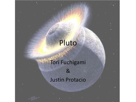 "Pluto Tori Fuchigami & Justin Protacio. Quick ""To Knows"" of Pluto Second most massive dwarf planet in our Solar System. Now is the largest member of the."