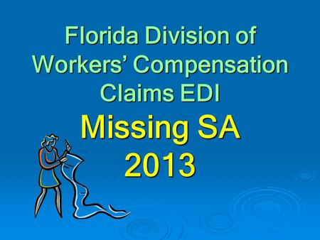 Florida Division of Workers' Compensation Claims EDI Missing SA 2013.