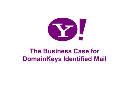 1 The Business Case for DomainKeys Identified Mail.