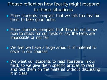 Please reflect on how faculty might respond to these situations Many students complain that we talk too fast for them to take good notes Many students.