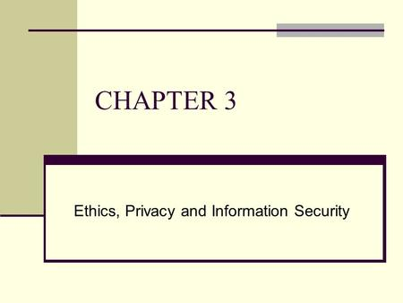 CHAPTER 3 Ethics, Privacy and Information Security.