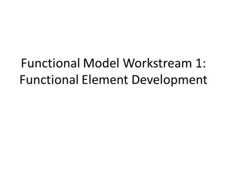Functional Model Workstream 1: Functional Element Development.
