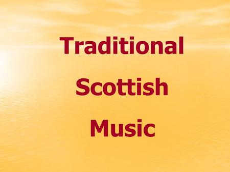 Traditional Scottish Music. Bagpipes Although the Bagpipes are usually thought of as Scottish, the oldest references to bagpipes appear in Alexandria,