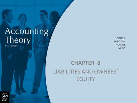 GODFREY HODGSON HOLMES TARCA CHAPTER 8 LIABILITIES AND OWNERS' EQUITY.