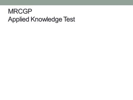 MRCGP Applied Knowledge Test. Format A 3-hour, 200-item multiple-choice test No multiple true/false questions No negative marking Delivered on a computer.