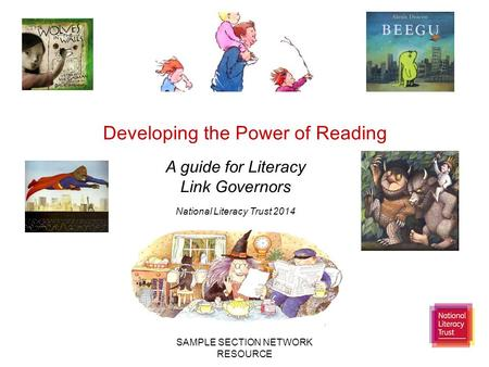 SAMPLE SECTION NETWORK RESOURCE Developing the Power of Reading A guide for Literacy Link Governors National Literacy Trust 2014.
