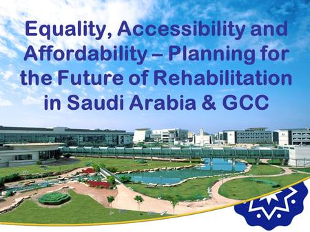 Equality, Accessibility and Affordability – Planning for the Future of Rehabilitation in Saudi Arabia & GCC.