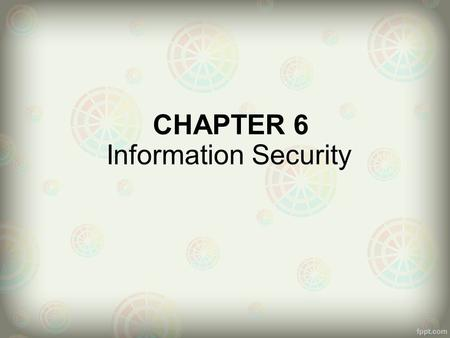 CHAPTER 6 Information Security. CHAPTER OUTLINE 4.1 Introduction to Information Security 4.2 Unintentional Threats to Information Security 4.3 Deliberate.