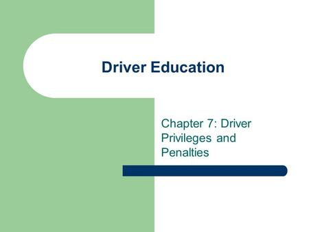 Driver Education Chapter 7: Driver Privileges and Penalties.