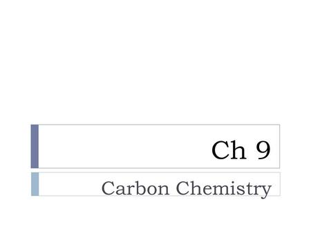 Ch 9 Carbon Chemistry. Carbon Chemistry-also called Organic Chemistry  An organic compound contains carbon and hydrogen, often combined with a few other.