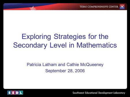 Exploring Strategies for the Secondary Level in Mathematics Patricia Latham and Cathie McQueeney September 28, 2006.