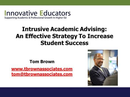 Intrusive Academic Advising: An Effective Strategy To Increase Student Success Tom Brown