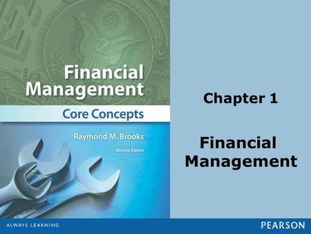 Chapter 1 Financial Management. © 2013 Pearson Education, Inc. All rights reserved.1-2 1.Describe the cycle of money, the participants in the cycle, and.