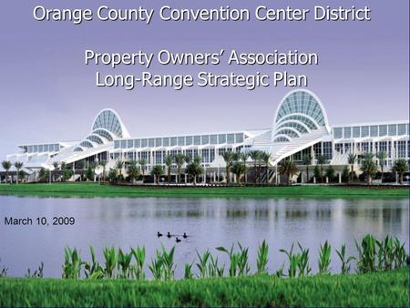 Orange County Convention Center District Property Owners' Association Long-Range Strategic Plan March 10, 2009.