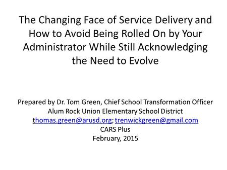 The Changing Face of Service Delivery and How to Avoid Being Rolled On by Your Administrator While Still Acknowledging the Need to Evolve Prepared by Dr.
