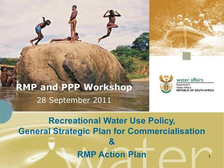 1 RMP and PPP Workshop 28 September 2011 Recreational Water Use Policy, General Strategic Plan for Commercialisation & RMP Action Plan.