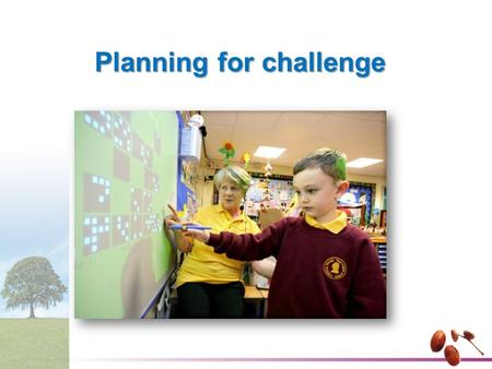 Planning for challenge. Key issues addressed by the study This study explored:This study explored: –the extent to which pupils are challenged in their.