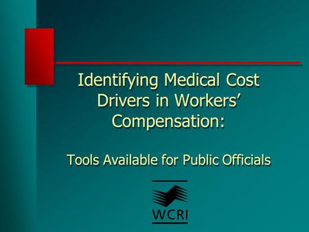 Identifying Medical Cost Drivers in Workers' Compensation: Tools Available for Public Officials.