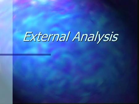 External Analysis. OVERVIEW n External –Analyze Global Societal (Macro) Factors –Analyze Global Task (Micro) Factors n Industry n Competitors.