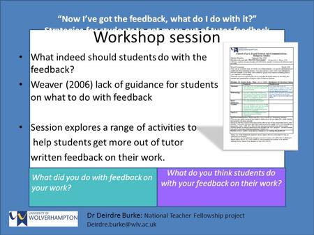 """Now I've got the feedback, what do I do with it?"" Strategies for students to get more out of tutor feedback get ore out of tutor feedback Dr Deirdre Burke:"