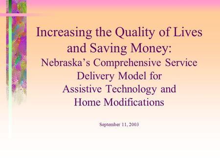 Increasing the Quality of Lives and Saving Money: Nebraska's Comprehensive Service Delivery Model for Assistive Technology and Home Modifications September.