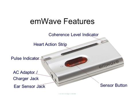 Ear Sensor Jack emWave Features Heart Action Strip Sensor Button Coherence Level Indicator Pulse Indicator AC Adaptor / Charger Jack.