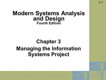 © 2005 by Prentice Hall 3-1 Chapter 3 Managing the Information Systems Project Modern Systems Analysis and Design Fourth Edition.