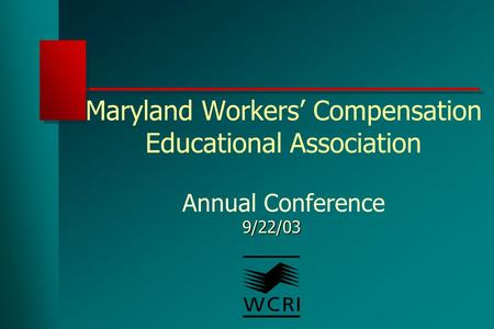 Maryland Workers' Compensation Educational Association Annual Conference 9/22/03.