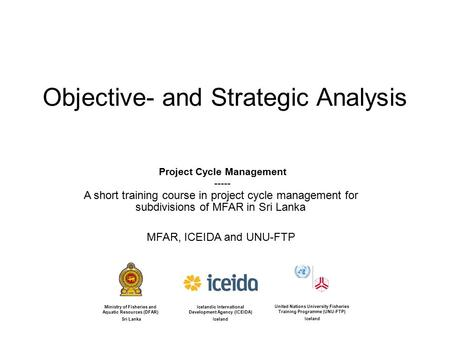 Objective- and Strategic Analysis Project Cycle Management ----- A short training course in project cycle management for subdivisions of MFAR in Sri Lanka.