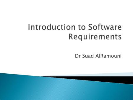 Dr Suad AlRamouni. ◦ Understand some key terms used in software requirements engineering. ◦ Distinguish requirements development from requirements management.