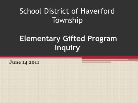 School District of Haverford Township Elementary Gifted Program Inquiry June 14 2011.