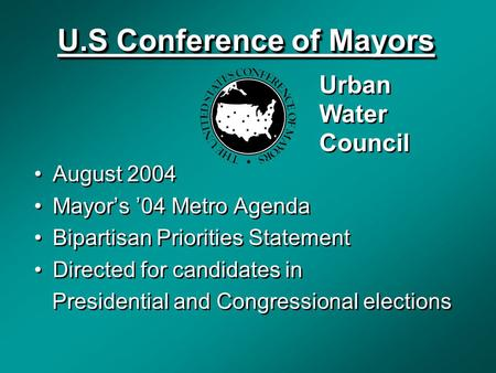 U.S Conference of Mayors August 2004 Mayor's '04 Metro Agenda Bipartisan Priorities Statement Directed for candidates in Presidential and Congressional.