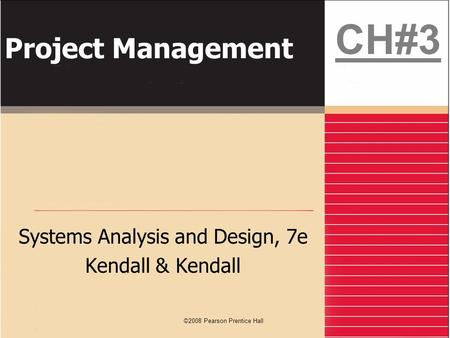 ©2008 Pearson Prentice Hall Project Management Systems Analysis and Design, 7e Kendall & Kendall CH#3.