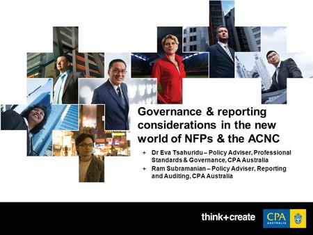 Governance & reporting considerations in the new world of NFPs & the ACNC +Dr Eva Tsahuridu – Policy Adviser, Professional Standards & Governance, CPA.