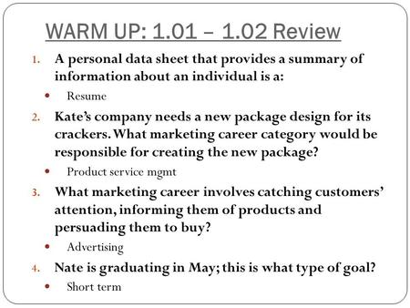 WARM UP: 1.01 – 1.02 Review A personal data sheet that provides a summary of information about an individual is a: Resume Kate's company needs a new package.