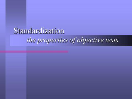 Standardization the properties of objective tests.