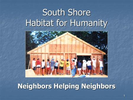1 South Shore Habitat for Humanity Neighbors Helping Neighbors.
