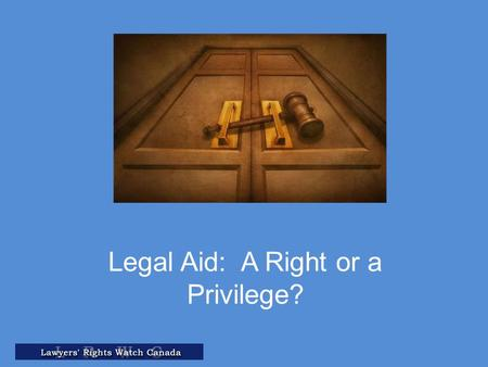 Legal Aid: A Right or a Privilege?. 2 + Sources of international law right to legal aid Scope of international law right to legal aid Canada's duty to.