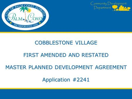 Community Development Department COBBLESTONE VILLAGE FIRST AMENDED AND RESTATED MASTER PLANNED DEVELOPMENT AGREEMENT Application #2241.