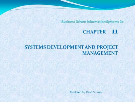 CHAPTER 11 SYSTEMS DEVELOPMENT AND PROJECT MANAGEMENT Modified by Prof. V. Yen.
