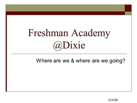 Freshman Where are we & where are we going? 12/4/06.