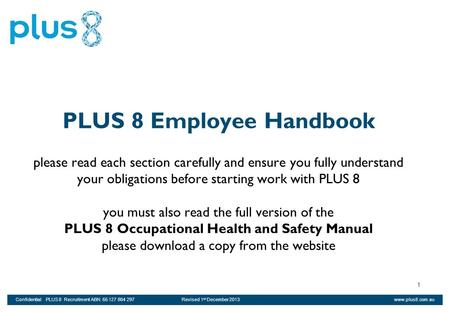 PLUS 8 Employee Handbook please read each section carefully and ensure you fully understand your obligations before starting work with PLUS 8 you must.