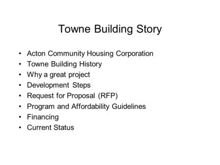 Towne Building Story Acton Community Housing Corporation Towne Building History Why a great project Development Steps Request for Proposal (RFP) Program.