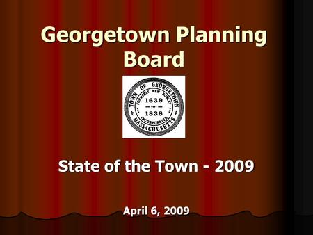 Georgetown Planning Board State of the Town - 2009 April 6, 2009.
